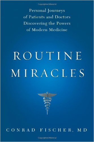 Routine Miracles: Personal Journeys of Patients and Doctors Discovering the Powers of Modern Medicine 1st Edition